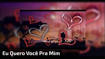 Video Com Declaração De Amor Para Whatsapp - Eu Quero Você Pra Mim!