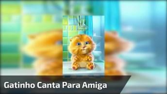 Vídeo Com Gatinho Cantando Para Enviar Para Amigo Ou Amiga!