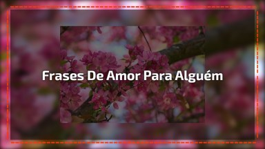 Vídeo Com Lindas Frases De Amor Para Enviar Para Namorado, Ou Namorada!