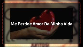 Vídeo Com Lindas Mensagens De Amor E Pedido De Desculpa No Final!