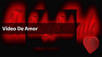 Vídeo De Amor Com Mensagem De Declaração, Para Enviar A Pessoa Amada!