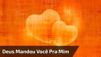 Vídeo De Amor Com Música 'Deus Mandou Você Pra Mim', Perfeito!
