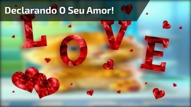 Vídeo Engraçado Com Mensagem Para Declarar Seu Amor Ao Amorzinho!