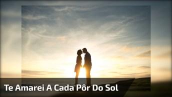 Vídeo Romântico Para Compartilhar Com O Seu Amor. Te Amarei A Cada Pôr Do Sol!