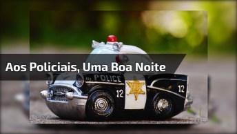Aos Policiais, Uma Boa Noite, Que Deus Proteja Vocês!