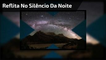 Aproveite O Silencio Da Noite Para Refletir!