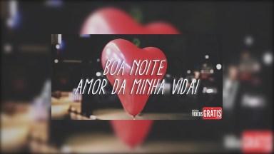 Boa Noite Amor Da Minha Vida, Eu Te Amo!
