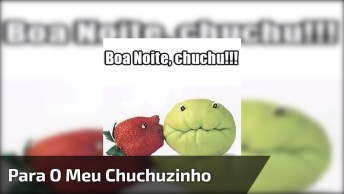 Boa Noite Chuchu, Envie Para O Seu Chuchuzinho Do Whatsapp!