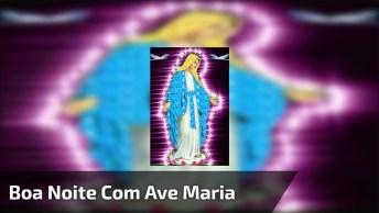 Boa Noite Com Ave Maria Para Compartilhar No Facebook, Compartilhe!