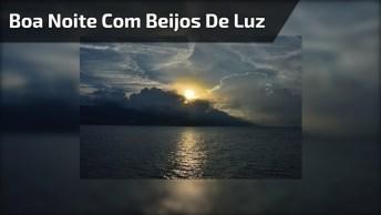 Boa Noite Com Beijos De Luz - Compartilhe Com Seus Amigos Do Facebook!