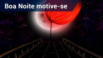 Boa Noite Com Motivação, Mude A Forma De Olhar Para As Coisas