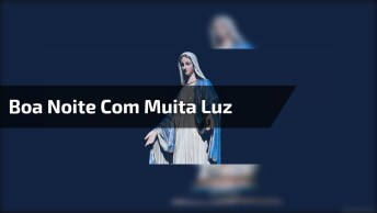 Boa Noite Com Muita Luz De Maria, Compartilhe No Facebook!