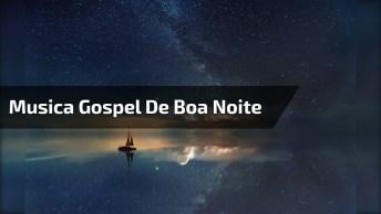 Boa Noite Com Música Gospel - Tenha Uma Noite Iluminada Por Deus!