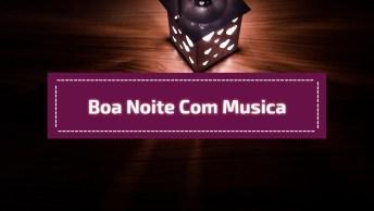 Boa Noite Com Toque Musical, Para Compartilhar Com Os Amigos Do Whatsapp!