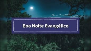 Boa Noite Evangélico - Que Deus Abençoe A Sua Noite, Te Livrando De Todo Mal!