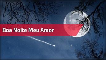 Boa Noite Meu Amor, Que Deus Lhe Proteja E Te De Muita Paz E Serenidade!
