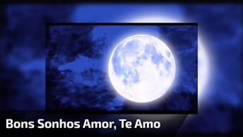 Boa Noite Meu Amor, Tenha Os Mais Lindos Sonhos Comigo, Te Amo!