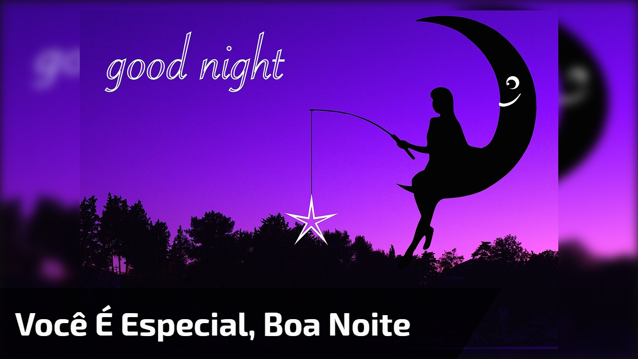 Você é especial, boa Noite