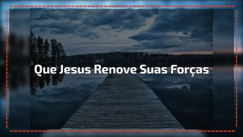 Desejo Que Jesus Renove Suas Forças Enquanto Dorme!