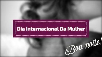 Dia Internacional Da Mulher, Envie Uma Linda Mensagem De Boa Noite!