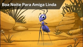 Formiguinha Dando Boa Noite Para Amiga Linda, Envie Pelo Whatsapp!