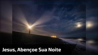 Jesus, Abençoe A Noite De Todos Com Muita Paz!