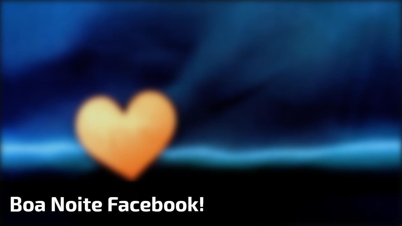 Boa Noite Facebook!
