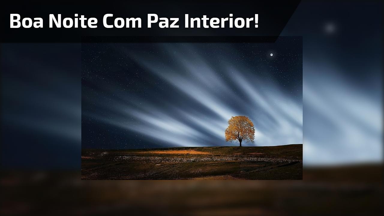 Boa noite com Paz interior!