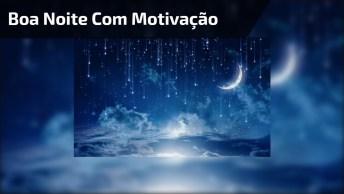Mensagem Motivacional De Boa Noite, Compartilhe Com Seus Amigos Do Facebook!