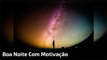 Mensagem Motivacional De Boa Noite, Compartilhe Com Seus Do Facebook!