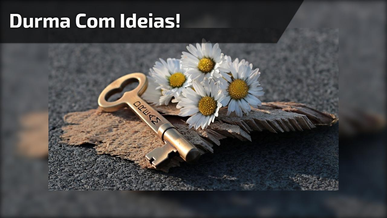 Durma com ideias!