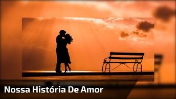 Nossa História De Amor É A Minha Favorita!