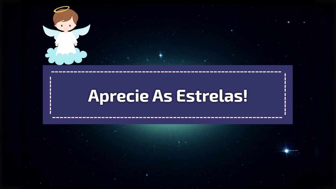 Aprecie as estrelas!