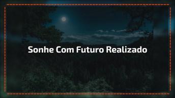 Sonhe Com Futuro Cheio De Realizações, Boa Noite!