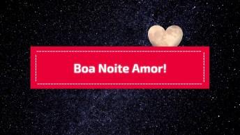 Surpreenda Seu Amor Com Esta Belíssima Mensagem De Boa Noite!