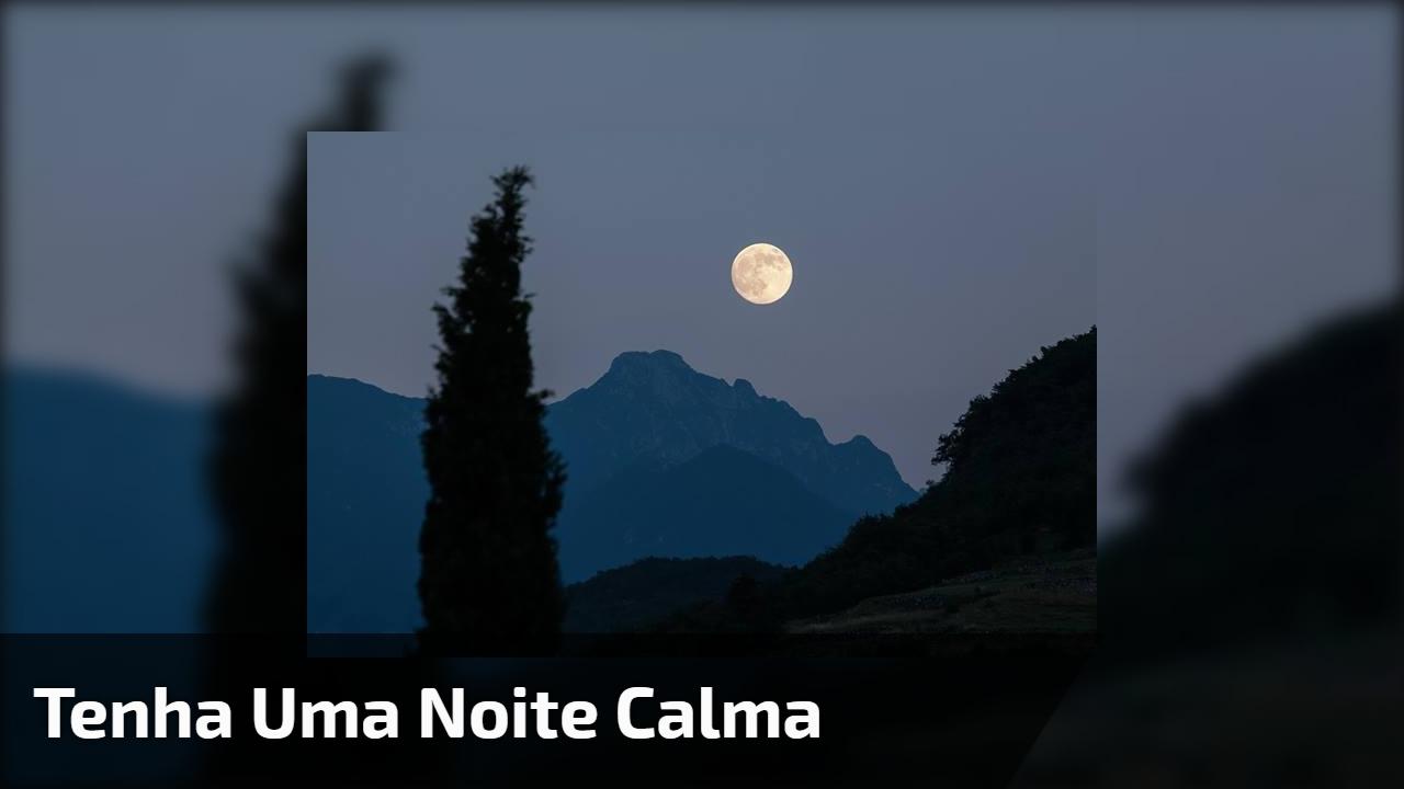 Tenha uma noite calma