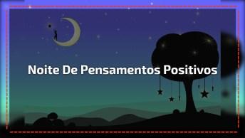 Tenha Uma Noite Cheia De Pensamentos Positivos!
