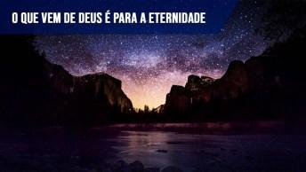 Tudo Passa, Mas O Que Vem De Deus É Para Sempre!