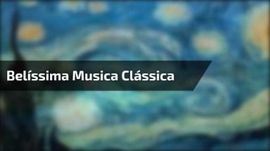 Uma Belíssima Música Clássica Para Sua Noite!