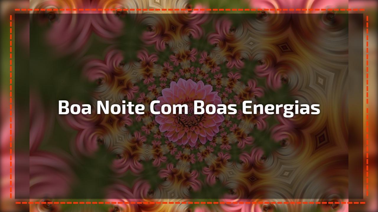 Boa noite com boas energias