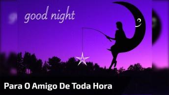 Uma Boa Noite Para Você Amizade De Toda Hora!