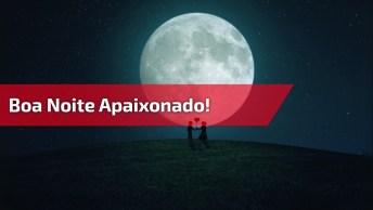 Uma Boa Noite Para Você Que Esta Apaixonado!