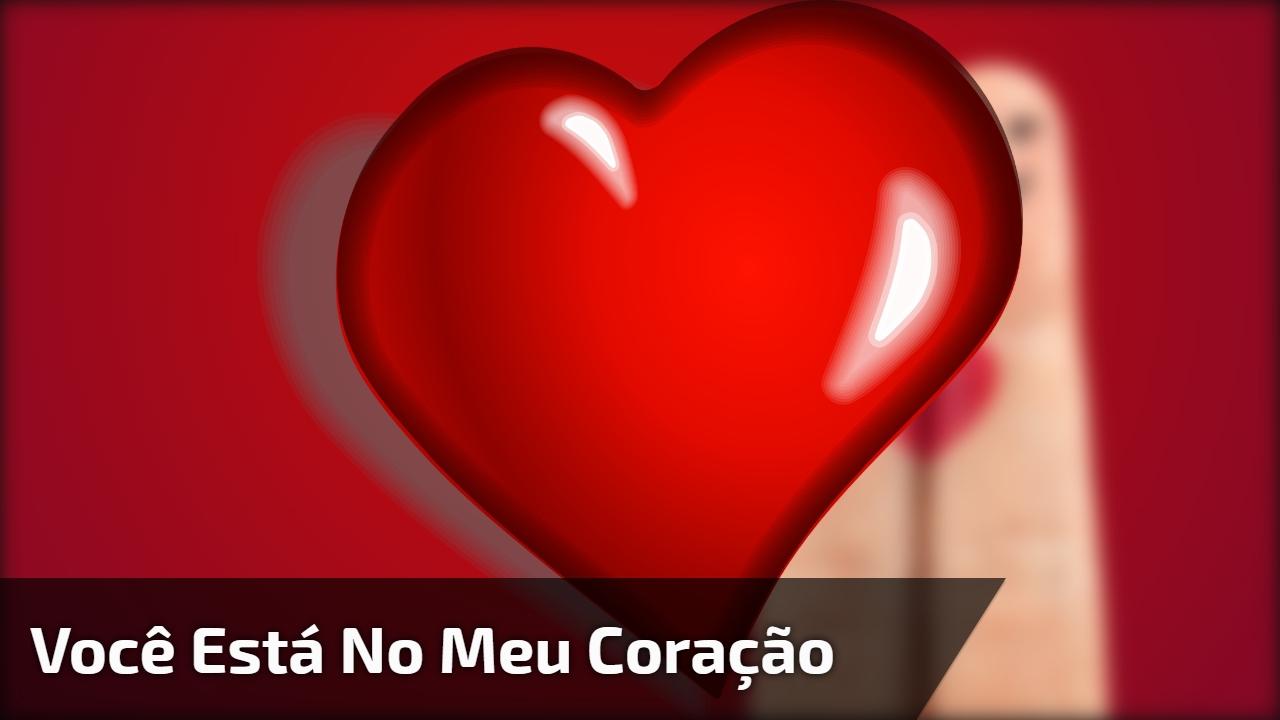 Você está no meu coração