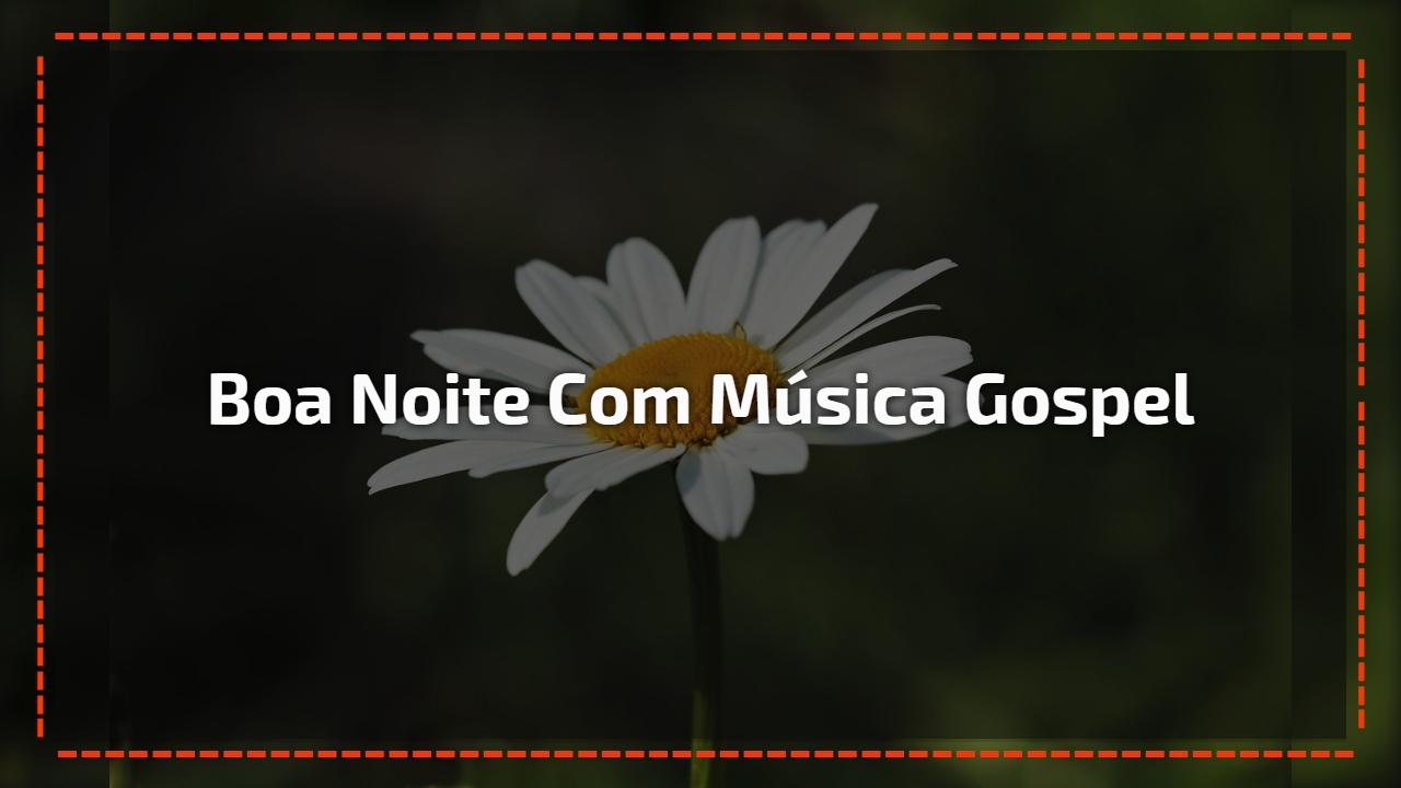 Boa noite com Música gospel