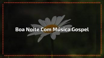 Vídeo Com Mensagem De Boa Noite Com Música Gospel De Fundo!