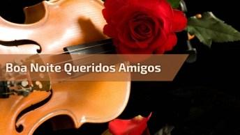 Vídeo De Boa Noite Queridos Amigos, Para Whatsapp E Facebook!