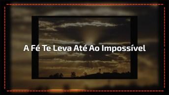 A Fé Te Leva Até Ao Impossível, Confie Sempre!