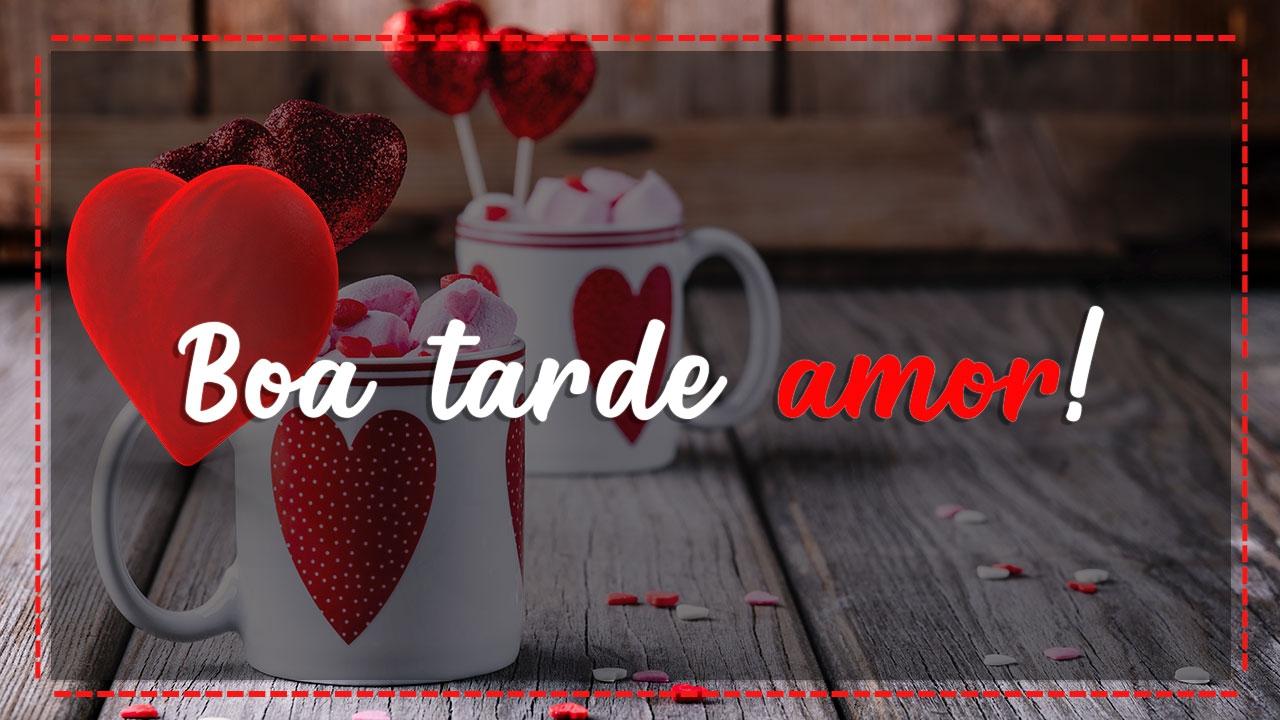 Boa Tarde Amor: Mensagem De Boa Tarde Para Amor! Tenha Uma Boa Tarde Meu