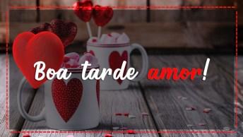 Mensagem De Boa Tarde Para Amor! Tenha Uma Boa Tarde Meu Amor!