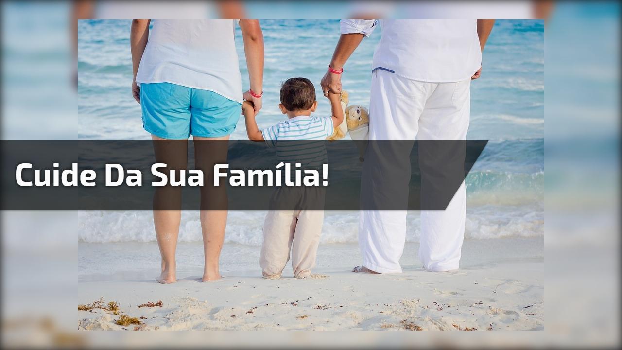 Cuide da sua família!